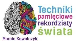 Techniki pamięciowe rekordzisty świata. Marcin Kowalczyk