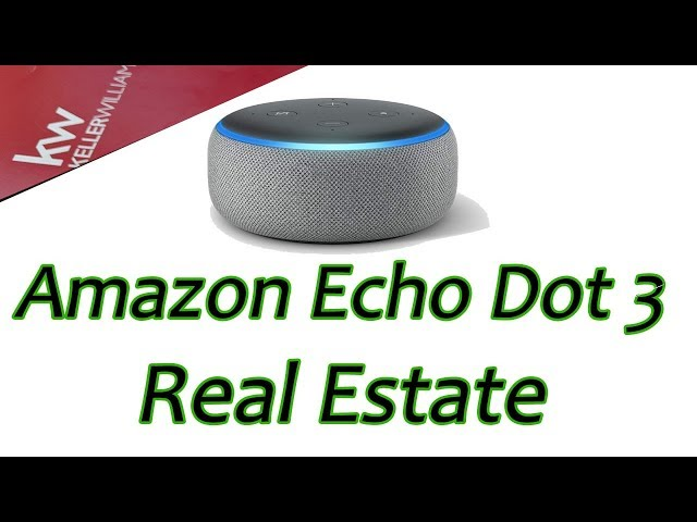 New 2019 Amazon Echo Dot 3 - The Future of Real Estate Alexa - Real Estate Edition