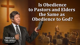 "Movie Clip ""Break the Spell"" (6) - Is Obedience to Pastors and Elders the Same as Obedience to God?"