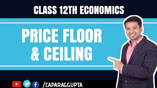 Class 12th Economics : Price floor & ceiling (by CA. PARAG GUPTA)