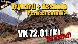 WoT: Tryhard + A**hole = perfect combi? VK 72.01 (K), WORLD OF TANKS