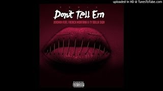 """Repeat youtube video Jeremih – """"Don't Tell 'Em (Remix)"""" (Feat. Ty Dolla $ign & French Montana)"""