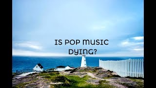 Is Pop Music Dying?