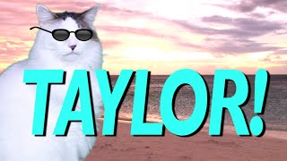 HAPPY BIRTHDAY TAYLOR! - EPIC CAT Happy Birthday Song