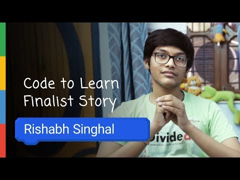 Google Code To Learn - Finalist Story Rishabh Singhal