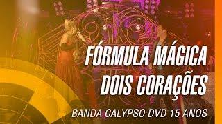 Banda Calypso - Fórmula mágica / Dois corações (DVD 15 Anos Ao Vivo em Belém - Oficial)