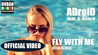 ADroiD feat. G-Ruack - Fly with me (OFFICIAL VIDEO)(Remix by Lion)