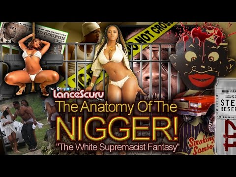A White Supremacist Fantasy: The Anatomy Of The Nigg*r! - The LanceScurv Show