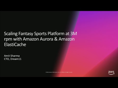 AWS re:Invent 2018: Scaling a Fantasy Sports Platform with Amazon ElastiCache & Amazon Aurora STP11