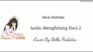 Menghitung Hari 2–Anda Cover By Della Firdatia || Versi Video Animasi Lirik