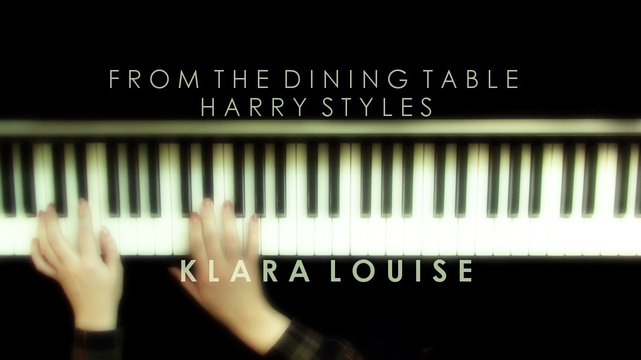 From the dining table harry styles piano cover youtube for Dining table harry styles