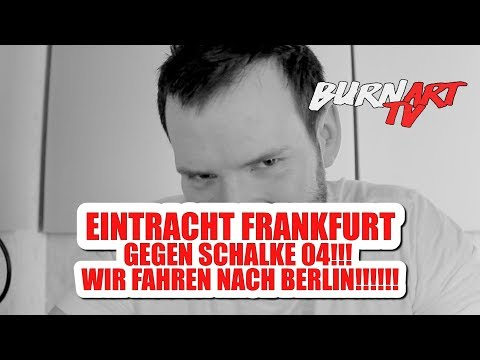 SCHALKE 04 EINTRACHT FRANKFURT DFB POKAL - WIR FAHREN NACH BERLIN ! | BURNART TV #904