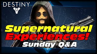 MAK Have You Ever Had A Supernatural Experience Sunday Q&A! Destiny Daily Heroic Gameplay!