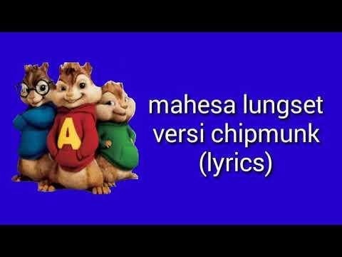 Mahesa lungset versi chipmunk (lyrics)
