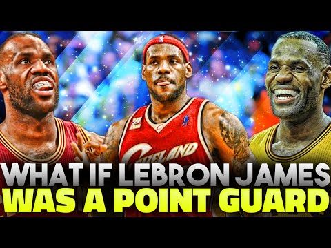 What If Lebron James was a Point Guard?