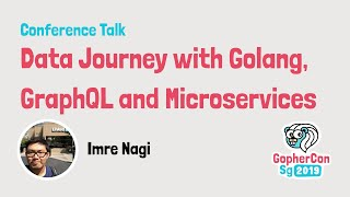 Data Journey with Golang, GraphQL and Microservices - GopherCon SG 2019