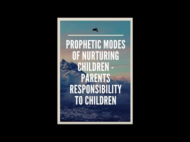 5. Prophetic Modes of Nurturing Children: Parents Responsibility to their Children