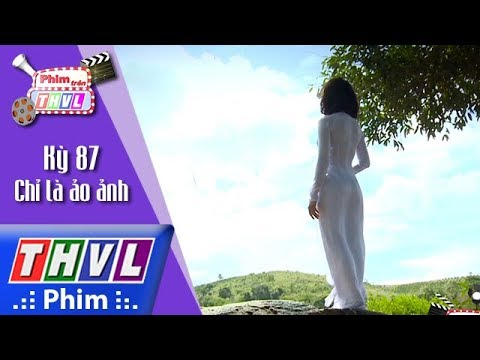 THVL | Phim trên THVL - Kỳ 87: Giới thiệu sơ lược bộ phim Chỉ là ảo ảnh