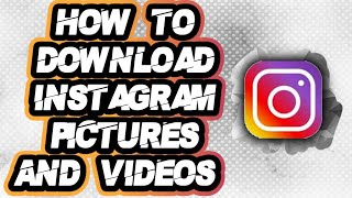 How To Download Instagram Photos & Videos.