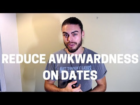 How do I reduce awkwardness on dates?