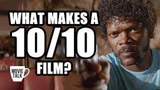 What Makes A 10/10 Film? - Movie Talk