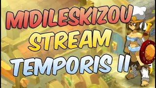 [ DOFUS ] TEMPORIS II / MIDILESKIZOU, VAIS-JE DROPER DES TRUCS COOL ? GO XP ! Viens papoter ! :D