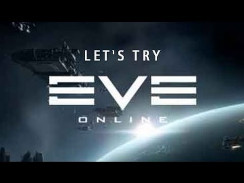 Let's Try: EVE Online - A truly unique experience