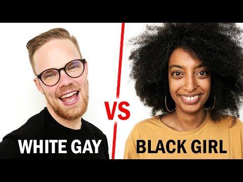 White Gay Vs. Black Girl - Whose Life Is Easier?