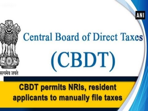 CBDT permits NRIs, resident applicants to manually file taxes - #ANI News