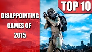 The 10 MOST DISAPPOINTING Games of 2015! (4K Ultra HD)