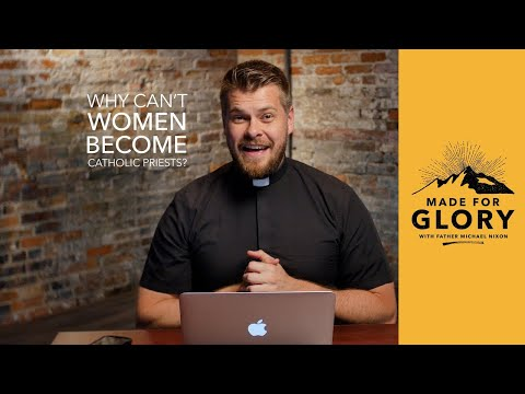 Made for Glory // Why Can't Women Become Catholic Priests?