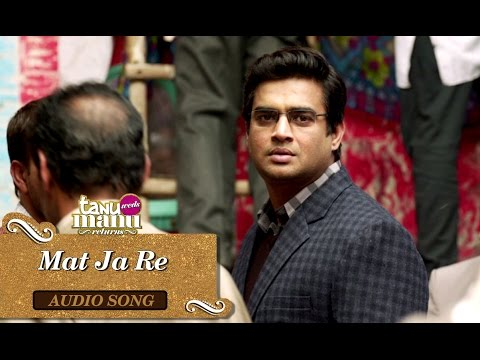 Mat Ja Re (Full Audio Song) | Tanu Weds Manu Returns | Kangana Ranaut