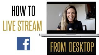 How to Live Stream on Facebook from your Desktop with OBS (Open Broadcast Software)