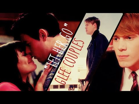 "GleekyCollabs2 - [""Let Her Go"" By Passenger] - Glee Couples Collab"
