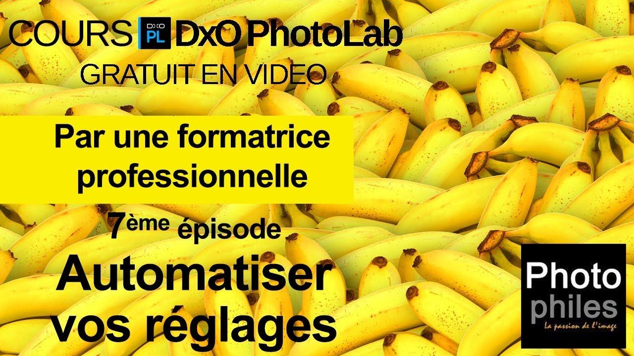 N°7 Cours DxO PhotoLab. Automatiser vos réglages