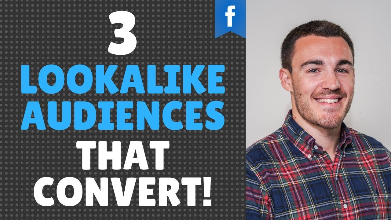 3 FACEBOOK LOOKALIKE AUDIENCES THAT CONVERT IN 2020!