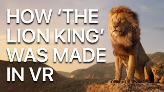 How Disney's The Lion King Was Made In VR