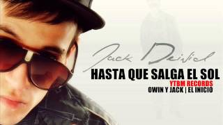 HASTA QUE SALGA EL SOL - JACK DEIVID , OWIN Y JACK (NUEVO 2013)
