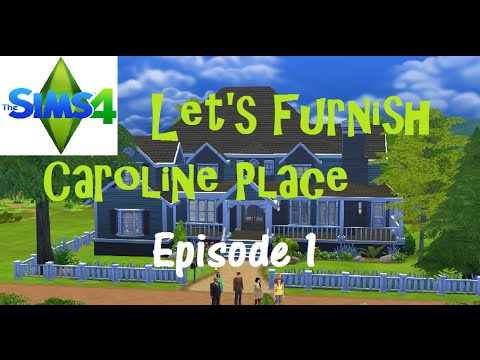 The Sims 4: Let's Furnish - Caroline Place :  Episode 1