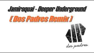 Jamiroquai - Deeper Underground (Dos Padres Remix)