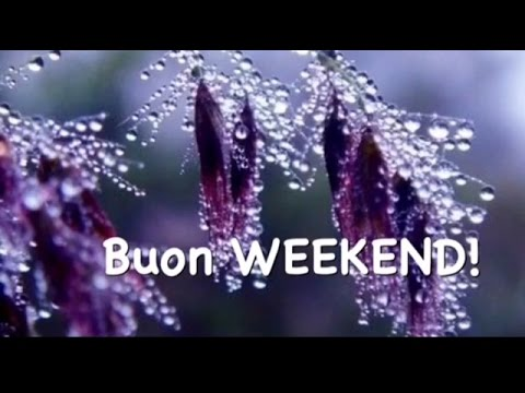 Buon weekend youtube for Buon weekend immagini simpatiche