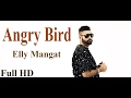 Angry Bird Elly Mangat || Deep Jandu || New Punjabi Song 2017 || video