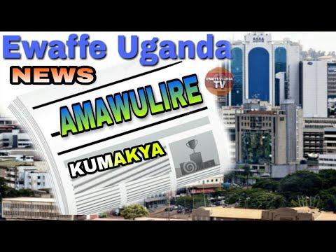 EWAFFE UGANDA NEWS AMAWULIRE KUMAKYA