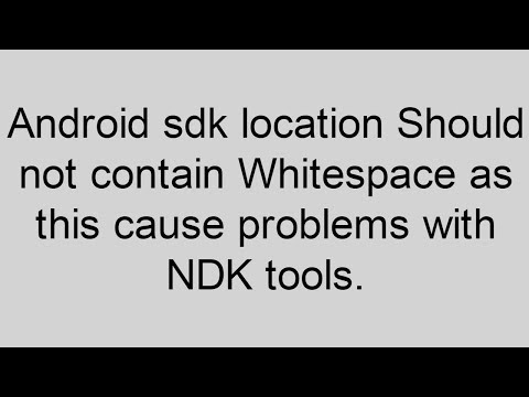 Android SDK Location Should Not Contain Whitespace As This Cause Problem With NDK Tool All Expertnes