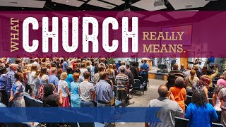 What Church Really Means - The Church Worships