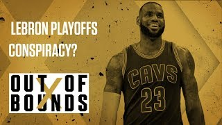 Is There a LeBron NBA Playoffs Conspiracy? | Out of Bounds