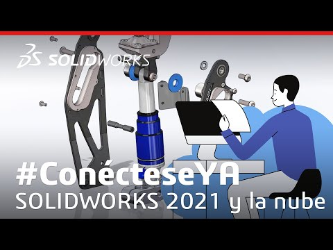 #ConécteseYA - Capítulo 1: Las Novedades de SOLIDWORKS 2021 y cómo maximizarlas con la nube