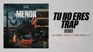 Julianno Sosa Ft Pablo Chill-e - TU NO ERES TRAP REMIX