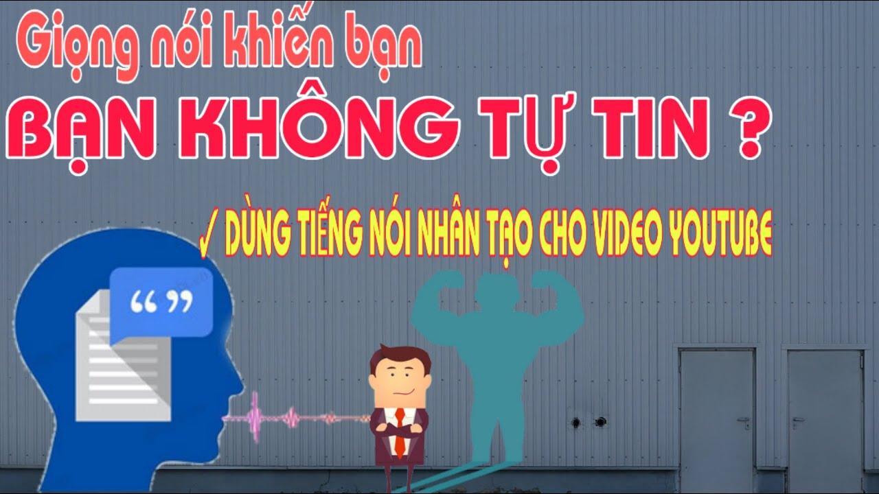 Cách tạo video hay cho kênh youtube - Giọng nói nhân tạo cực hay cho các youtuber -Kiếm tiền youtube