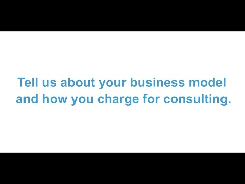 Tell us about your business model and how you charge for consulting.